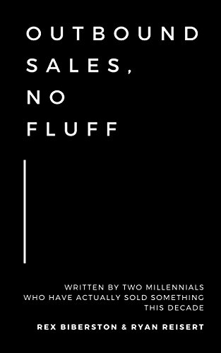 Outbound Sales, No Fluff: Written by two millennials who have actually sold something this decade. by [Biberston, Rex, Reisert, Ryan]