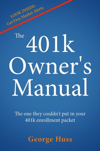 The 401k Owner's Manual: The One They Couldn't Put in Your 401k Enrollment Packet by George Huss