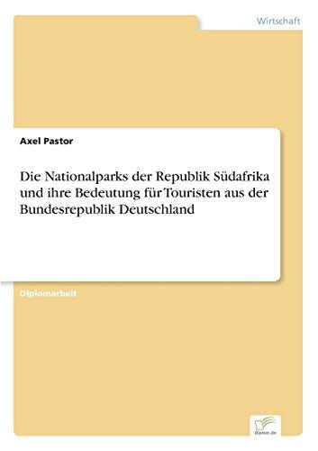 Die Nationalparks der Republik Südafrika und ihre Bedeutung für Touristen aus der Bundesrepublik Deutschland  [Pastor, Axel] (Tapa Blanda)
