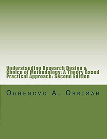 Understanding Research Design And Choice Of Methodology A Theory Based Practical Approach