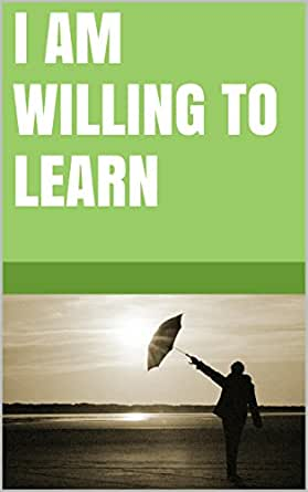 How to express the willingness to learn things necessary ...