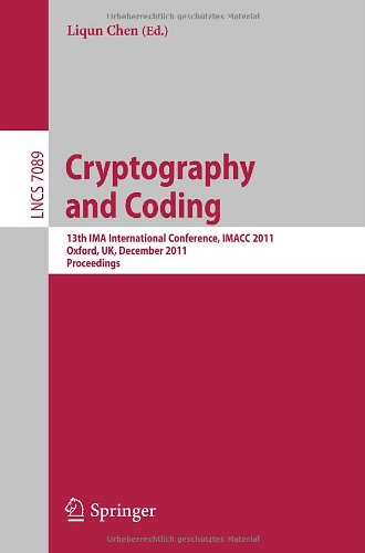 Cryptography and Coding, IMACC 2011 by Liqun Chen, Publisher : Springer