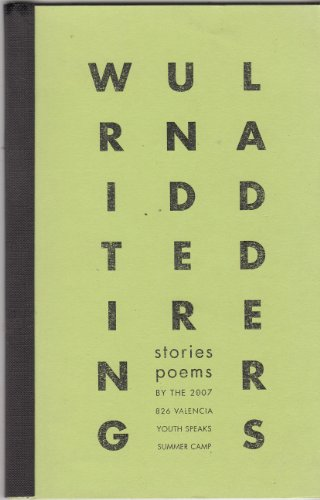 WRITING UNDER LADDERS: Stories / Poems by the 2007 826 Valencia Youth Speaks Summer Camp