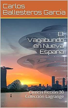 El Vagabundo en Nueva España: Ciencia Ficción 30 Colección Lagrange eBook: Ballesteros García, Carlos , Ballesteros garcía, Carlos : Amazon.es: Tienda Kindle