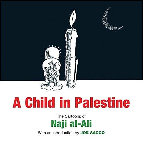 The Cartoons of Naji al-Ali A Child in Palestine