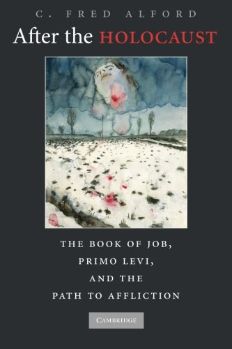 After the Holocaust: The Book of Job, Primo Levi, and the Path to Affliction