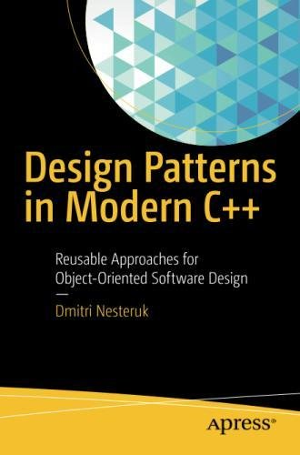 Design Patterns in Modern C++: Reusable Approaches for Object-Oriented Software Design by Apress