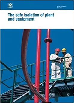The Safe Isolation of Plant and Equipment (Health and Safety Guidance) by Health and Safety Executive (HSE) (2006-01-01)