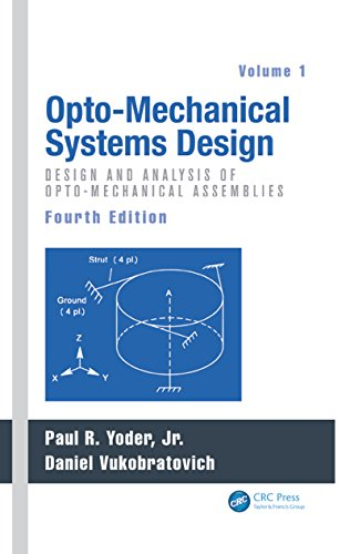 Opto-Mechanical Systems Design, Volume 1: Design and Analysis of Opto-Mechanical Assemblies ()