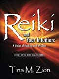 Reiki and Your Intuition: A Union of Healing and Wisdom (The Reiki Healing Series)