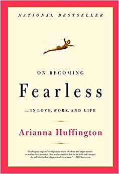 On Becoming Fearless: A Road Map for Women