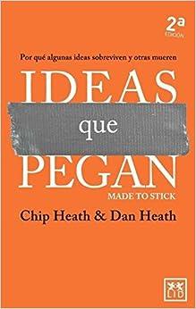 Ideas Que pegan: Por qué algunas ideas sobreviven y otras mueren