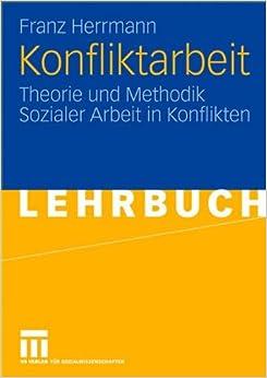 Konfliktarbeit: Theorie und Methodik Sozialer Arbeit in Konflikten (German Edition)