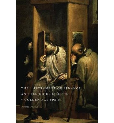 Download The Sacrament of Penance and Religious Life in Golden Age Spain (Paperback) - Common PDF