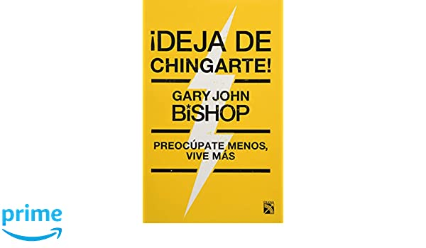 ¡Deja de chingarte! (Spanish Edition): Gary John Bishop: 9786070750021: Amazon.com: Books