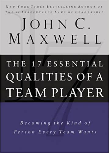 The 17 Essential Qualities of a Team Player: Becoming the Kind of Person  Every Team Wants: John C. Maxwell: 9780785288817: Amazon.com: Books