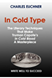 """In Cold Type: The Literary Techniques That Make Truman Capote's """"In Cold Blood"""" a masterpiece (Write Well to Succeed)"""