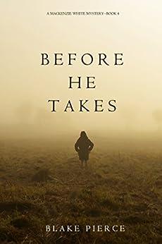 Before He Takes (A Mackenzie White Mystery—Book 4) by [Pierce, Blake]