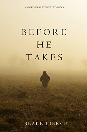 Before He Takes (A Mackenzie White Mystery—Book 4)