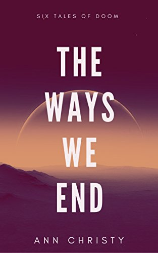 The Ways We End by Ann Christy ebook deal