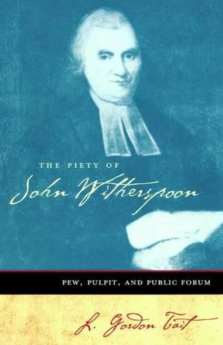 The Piety of John Witherspoon: Pew, Pulpit and Public Forum