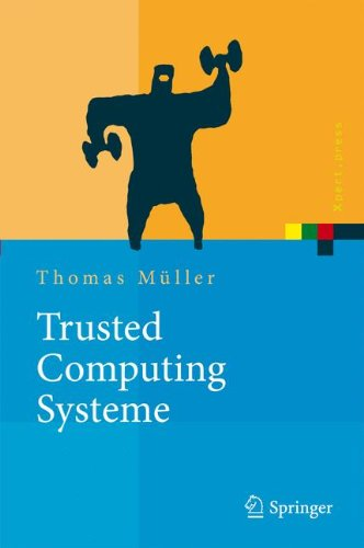 Trusted Computing Systeme: Konzepte und Anforderungen (Xpert.press) (German Edition) ()