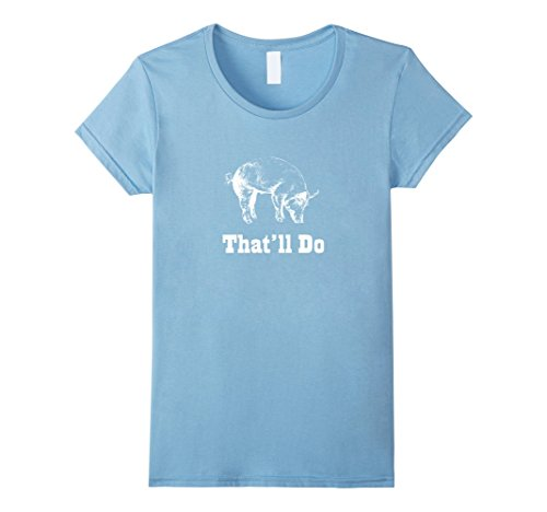 Womens That'll Do Pig - Funny Graphic T-Shirt XL Baby Blue