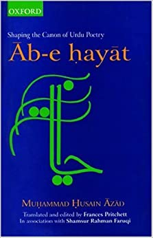 Aabe-e hayat: Shaping the Canon of Urdu Poetry