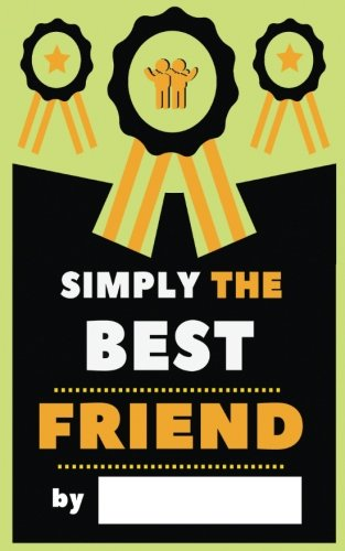 Journal Friends (Simply The Best Friend: Fill-In Journal: Things I Love About My Bestie , Writing Prompt Fill-In The Blank Gift Book)