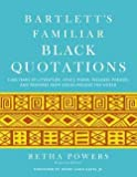 img - for Retha Powers: Bartlett's Familiar Black Quotations : 5,000 Years of Literature, Lyrics, Poems, Passages, Phrases, and Proverbs from Voices Around the World (Hardcover); 2013 Edition book / textbook / text book
