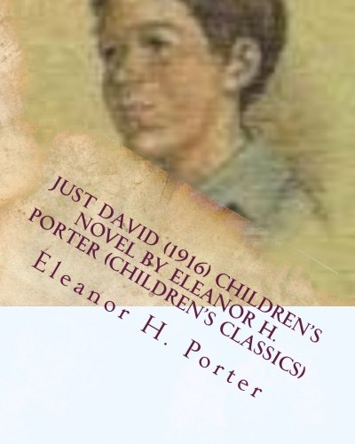 Just David (1916) children's NOVEL by Eleanor H. Porter (Children's Classics)