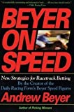 Beyer on Speed: New Strategies for Racetrack Betting by Andrew Beyer (14-Oct-1993) Hardcover