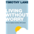 Living without Worry: How to replace anxiety with peace (Live Different)