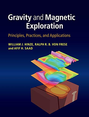 Gravity and Magnetic Exploration: Principles, Practices, and Applications (Gravity And Magnetic Exploration Principles Practices And Applications)