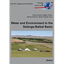 Water and Environment in the Selenga-Baikal Basin: International Research Cooperation for an Ecoregion of Global Relevance (Erdsicht - Einblicke in geographische ... Arbeitsweisen Book 23)