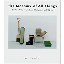 The Measure of All Things: On the Relationship Between Photography and Objects