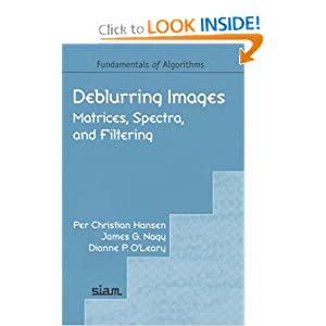 Deblurring Images: Matrices, Spectra, and Filtering (Fundamentals of Algorithms 3) Per Christian Hansen, James G. Nagy and Dianne P. O'Leary