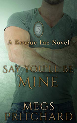 (Say You'll Be Mine (Rescue Inc Book 5))