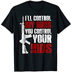 I'll Control My Guns, You Control Your Kids Mens Shirt