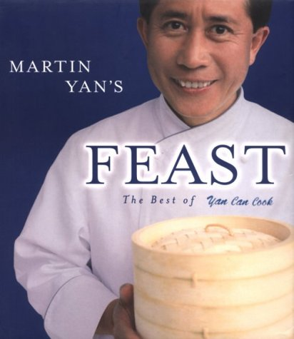 Martin Yan's Feast : The Best of Yan Can Cook by Martin Yan