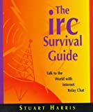 The IRC Survival Guide : Talk to the World with Internet Relay Chat, Harris, Stuart, 0201410001