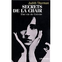 SECRET DE LA CHAIR : UNE VIE DE COLETTE