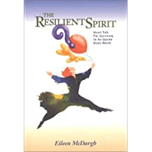 The Resilient Spirit: Heart Talk for Staying Rightside Up in a World That's Upside Down