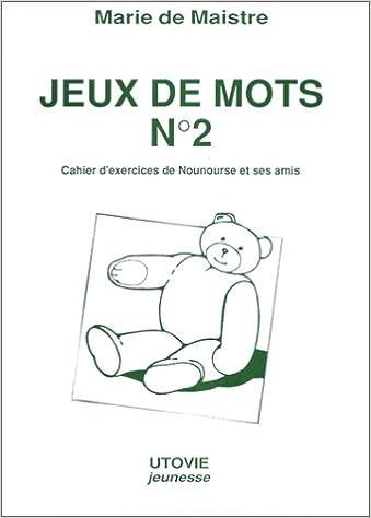 Lire en ligne Jeux de mots. Cahier d'exercice de Nounours et ses amis, tome 2 pdf