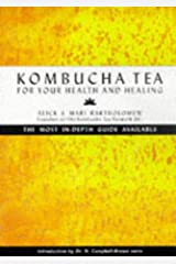 Kombucha Tea for Your Health and Healing: The Most In-Depth Guide Available Paperback