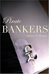 Pirate Bankers: First-Hand Investigations of Private Banking, Capital Flight, Corruption, Money Laundering, Tax Evasion, Drug Trafficking, Organized Crime, Terror Banking, and the Continuing Global Development Crisis Paperback