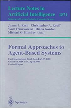 [(Formal Approaches to Agent-based Systems : First International Workshop, FAABS 2000, Greenbelt, MD, USA, April 5-7 2000 Revised Papers)] [Edited by James L. Rash ] published on (November, 2001)