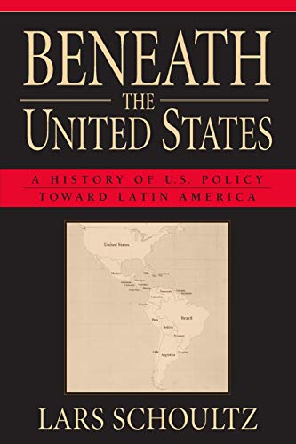 Beneath the United States: A History of U.S. Policy toward Latin America