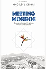 Meeting Monroe: Conversations With A Man Who Came To Earth (Revised Edition)