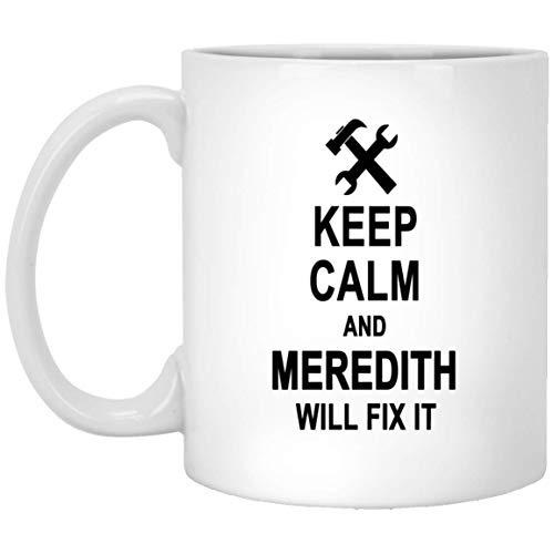 Keep Calm And Meredith Will Fix It Coffee Mug Large - Anniversary Birthday Gag Gifts for Meredith Men Women - Halloween Christmas Gift Ceramic Mug Tea Cup White 11 Oz]()